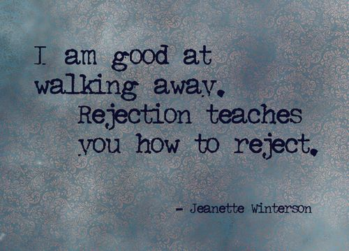 I am good at walking away. Rejection teaches you how to reject.   Jeanette Winterson Picture Quotes   Quoteswave