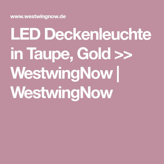 LED Deckenleuchte in Taupe, Gold >> WestwingNow   WestwingNow