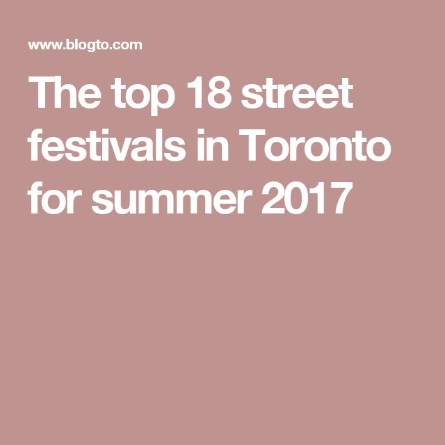 The top 18 street festivals in Toronto for summer 2017