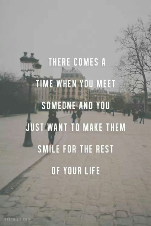 There Comes A Time When You Meet Someone And You Just Want To Make