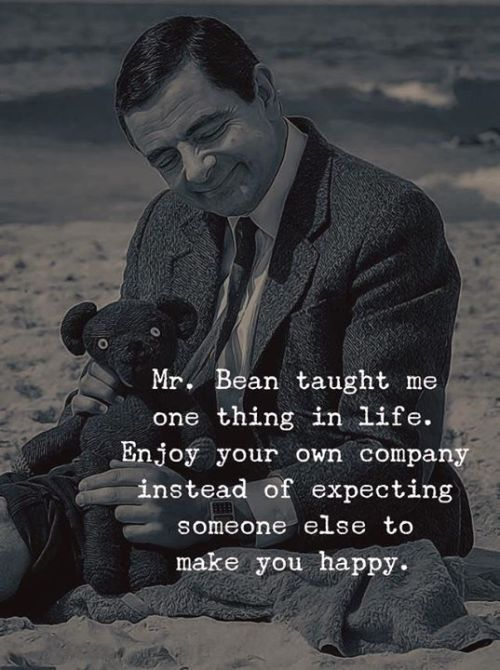 Mr. Bean taught me one thing in life. Enjoy your own company.. —via http://ift.tt/2eY7hg4