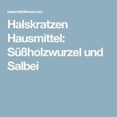 Halskratzen Hausmittel: Süßholzwurzel und Salbei