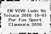 http://tecnoautos.com/wp-content/uploads/imagenes/tendencias/thumbs/en-vivo-leon-vs-toluca-2016-00-por-fox-sport-clausura-2016.jpg Leon Vs Toluca. EN VIVO León vs Toluca 2016 (0-0) por Fox Sport Clausura 2016, Enlaces, Imágenes, Videos y Tweets - http://tecnoautos.com/actualidad/leon-vs-toluca-en-vivo-leon-vs-toluca-2016-00-por-fox-sport-clausura-2016/