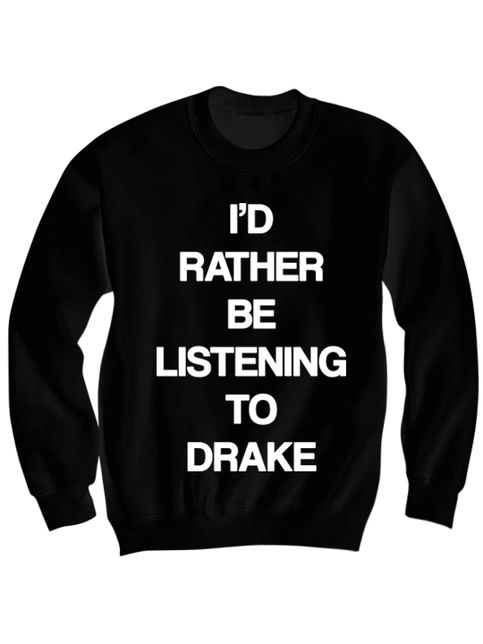 DRAKE SWEATSHIRT I'D RATHER BE LISTENING TO DRAKE SHIRT DRAKE CONCERT TICKETS DRAKE MERCH CELEBRITY SHIRTS GREAT BIRTHDAY GIFTS BIRTHDAY SHIRT sold by CELEBRITY COTTON. Shop more products from CELEBRITY COTTON on Storenvy, the home of independent small businesses all over the world.