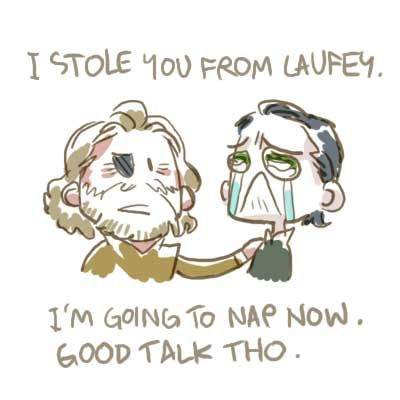 way to go, Odin. A+ parenting. This is basically how it went.   Oh yeah, that's right. You ARE a stolen relic.   Oooh. That was exhausting. Looks like the Odin Sleep may hit a little early this year... Nighty night Loki.