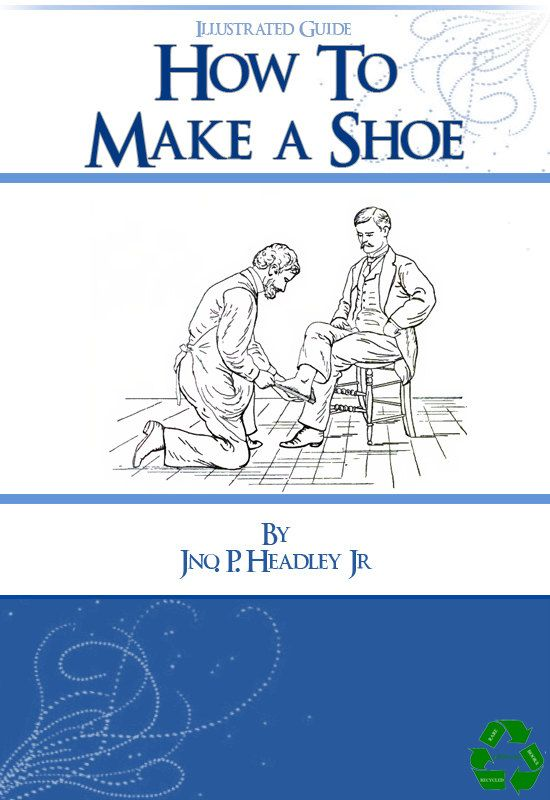 how to make a shoe rare illustrated guide 117 pages by howtobooks shoe making pinterest. Black Bedroom Furniture Sets. Home Design Ideas
