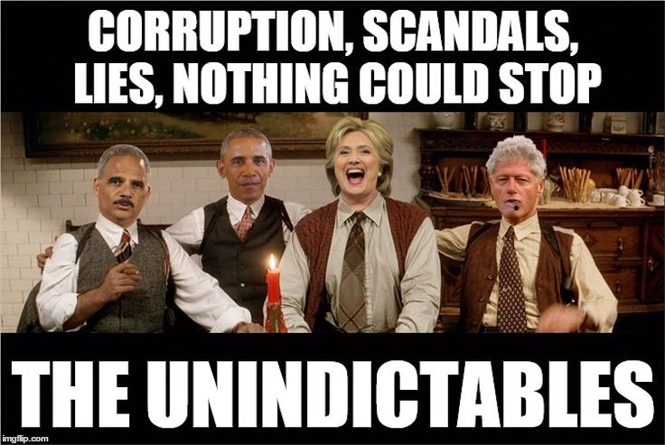 The Unindictables | CORRUPTION, SCANDALS, LIES, NOTHING COULD STOP THE UNINDICTABLES | image tagged in the unindictables,hillary clinton,bill clinton,obama,memes,electoin 2016 | made w/ Imgflip meme maker
