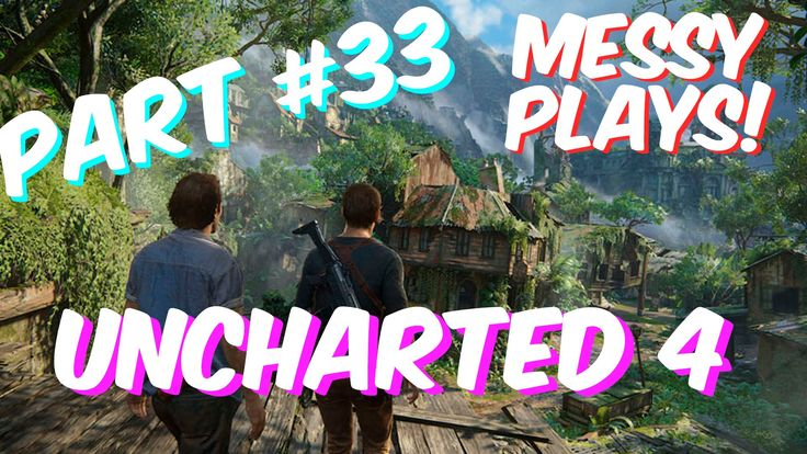 Lets Play - UNCHARTED 4 - Part #33 with Commentary - Messyplays
