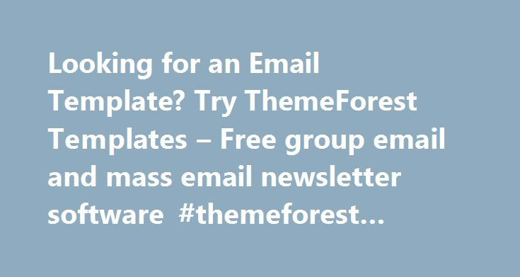 Looking for an Email Template? Try ThemeForest Templates – Free group email and mass email newsletter software #themeforest #email #templates http://miami.remmont.com/looking-for-an-email-template-try-themeforest-templates-free-group-email-and-mass-email-newsletter-software-themeforest-email-templates/  # Looking for an Email Template? Try ThemeForest Templates Do you need a good Email Marketing Template ? Customers contact us all the time looking for new Templates . While we ship a large…