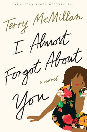 I Almost Forgot About You by Terry McMillan | PenguinRandomHouse.com  Amazing book I had to share from Penguin Random House