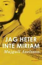 Majgull Axelsson: Jag heter inte Miriam | Bokrecensioner | Kultur | Aftonbladet