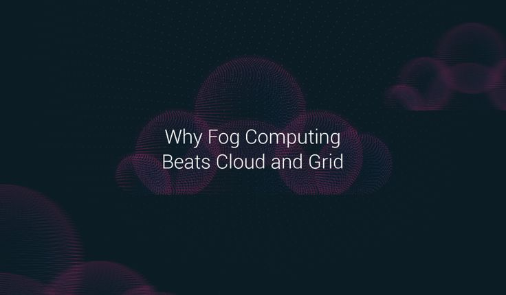Why Fog Computing Beats Cloud and Grid – SONM
