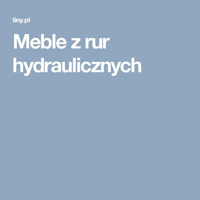 Meble z rur hydraulicznych