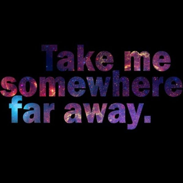 Take Me Somewhere Far Away love love quotes life quotes quotes quote life in love love quote relationship quotes instagram quotes
