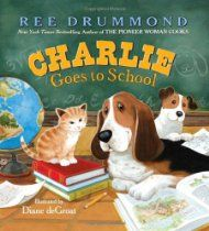 "Charlie Goes to School: a must read for back to school!  {by Ree Drummond ""The Pioneer Woman""}"