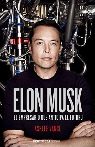 Elon Musk : el empresario que anticipa el futuro / Ashlee Vance (2016)