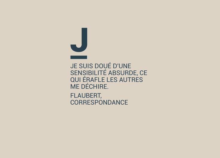 .'Je suis doué d'une sensibilité absurde, ce qui érafle les autres me déchire.' ~Gustave Flaubert