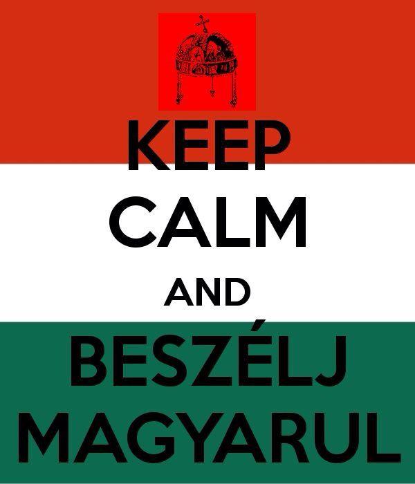Keep calm and speak Hungarian!!!