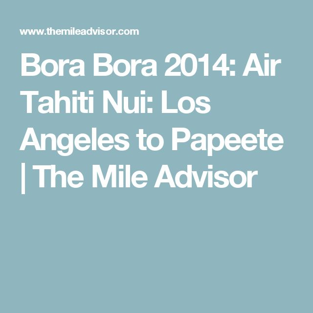 Bora Bora 2014: Air Tahiti Nui: Los Angeles to Papeete | The Mile Advisor