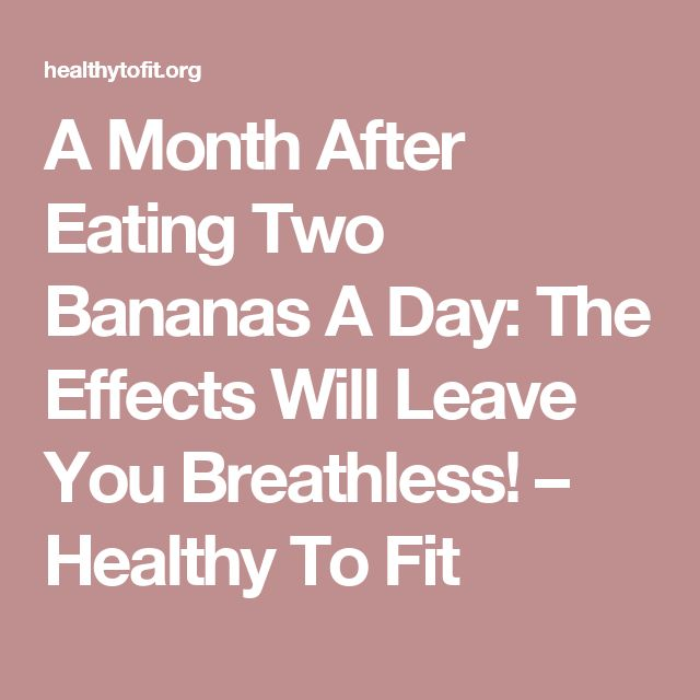 A Month After Eating Two Bananas A Day: The Effects Will Leave You Breathless! – Healthy To Fit