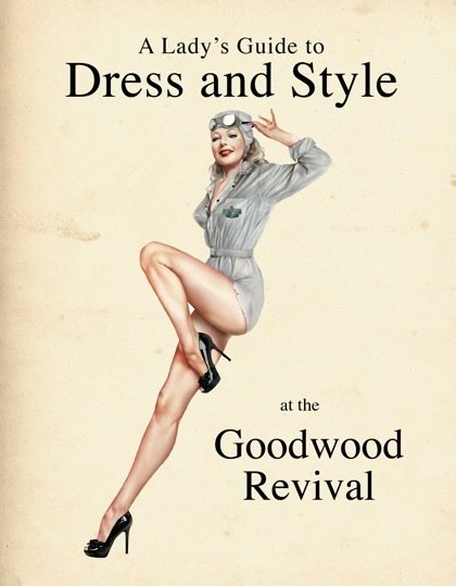A Ladies Guide to Dress and Style at the Goodwood Revival