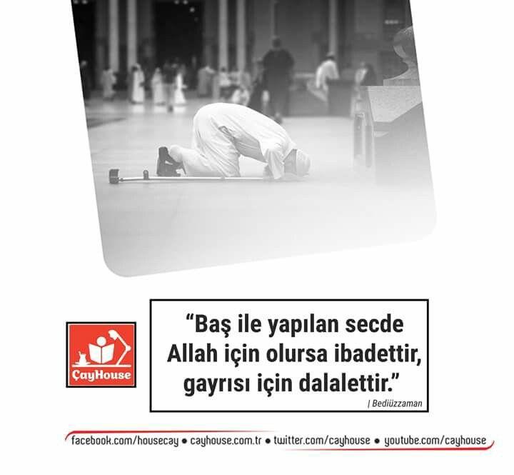 """""""Baş ile yapılan secde Allah için olursa ibadettir, gayrısı için dalalettir."""" Bediuzzaman"""