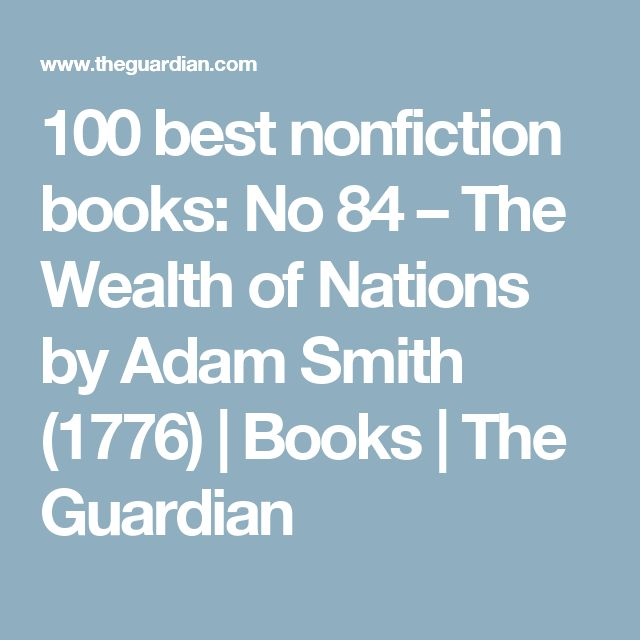100 best nonfiction books: No 84 – The Wealth of Nations by Adam Smith (1776) | Books | The Guardian