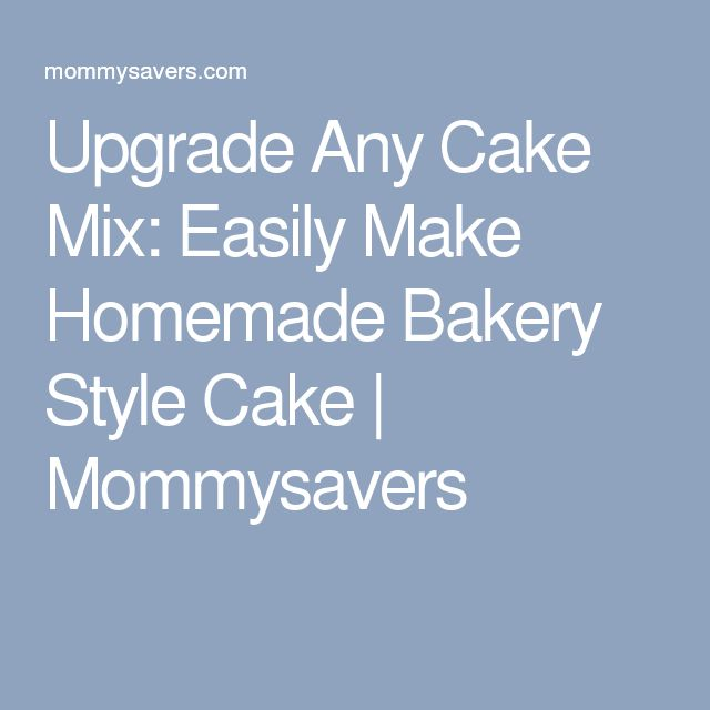 Upgrade Any Cake Mix: Easily Make Homemade Bakery Style Cake | Mommysavers