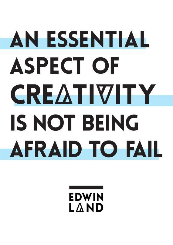 """""""An essential aspect of creativity is not being afraid to fail."""" - Edwin Land"""