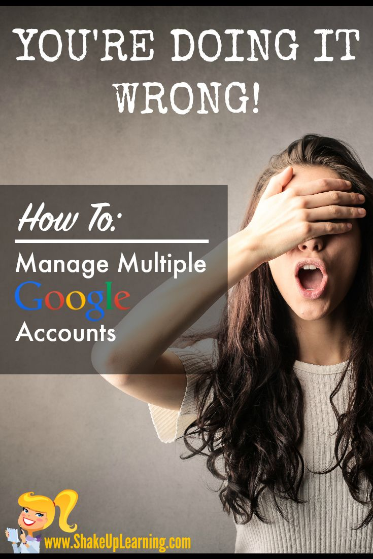 You're Doing it Wrong! How to Manage Multiple Google Accounts | www.ShakeUpLearning.com