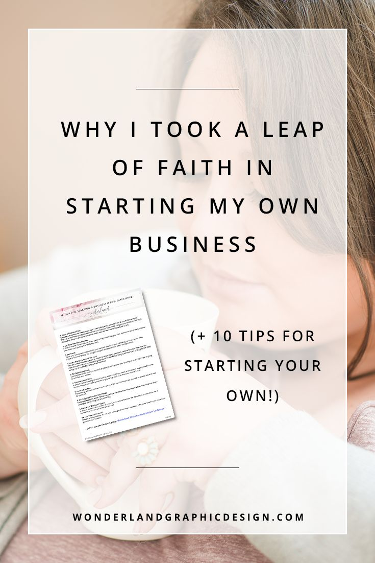 Why I Took A Leap Of  Faith In Starting My Own Business (+ get 10 tips for starting your biz!). Want to launch your own business?Follow my journey to full-time female creative entrepreneur and one of we empowered women in business. Business tips, starting up a business, girlboss, business owners! Wonderland Graphic Design - read the blog!