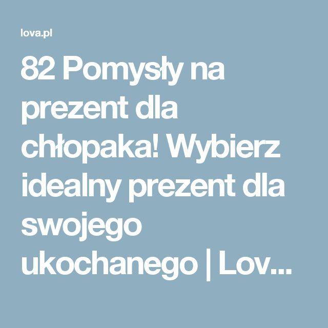 82 Pomysły na prezent dla chłopaka! Wybierz idealny prezent dla swojego ukochanego | Lova.pl