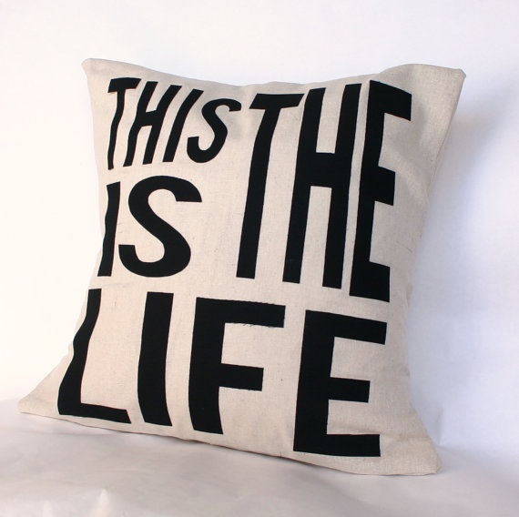 This Is The Life Pillow Cover // 16\