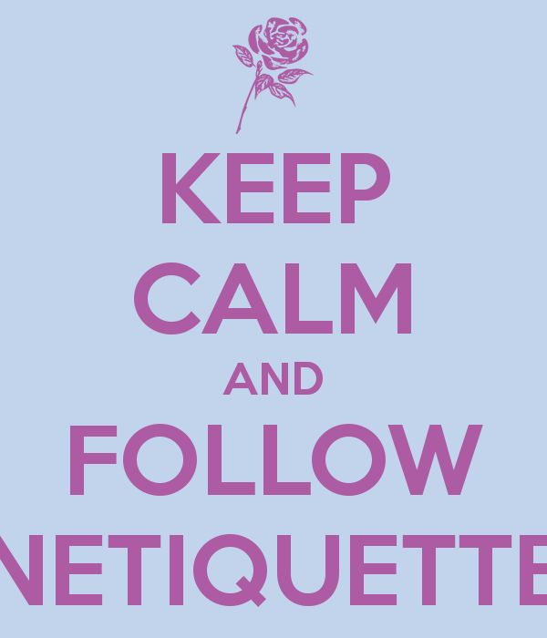 KEEP CALM AND FOLLOW NETIQUETTE