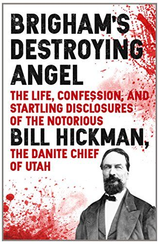 Brigham's Destroying Angel: Being the Life, Confession, a...