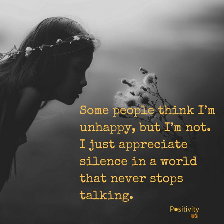 Some people think Im unhappy but Im not. I just appreciate silence in a world that never stops talking. #positivitynote
