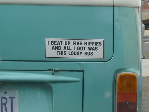 I beat up five hippies and all i got was this lousy bus bumper sticker