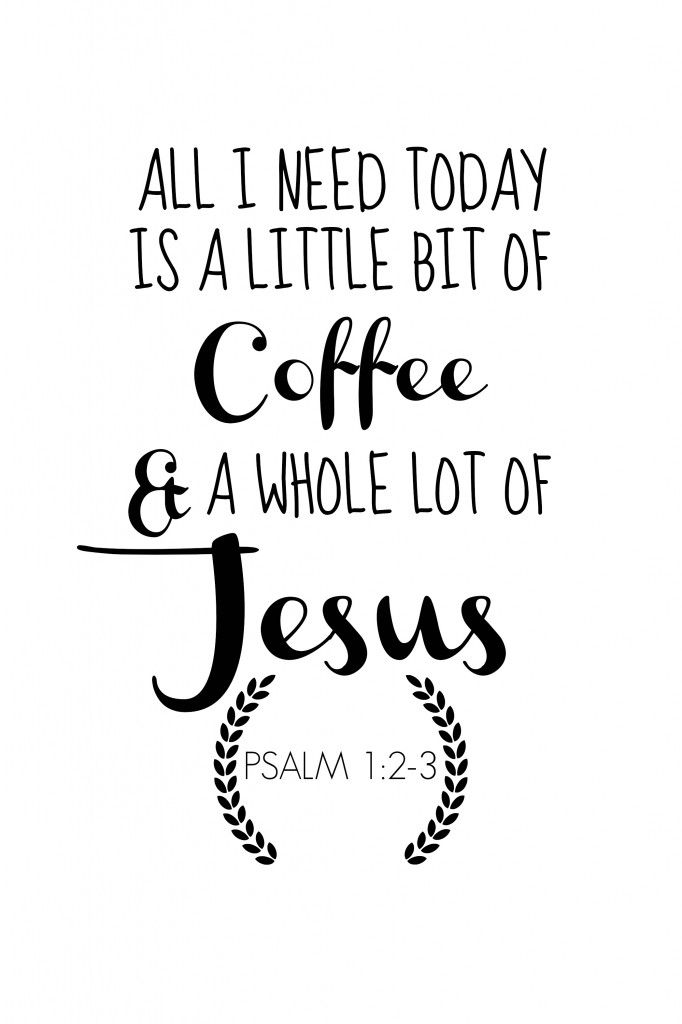 ALL-I-NEED-TODAY-IS-A-LITTLE-BIT-OF-COFFEE-AND-A-WHOLE-LOT-OF-JESUS-GRAPHIC-PRINTABLE