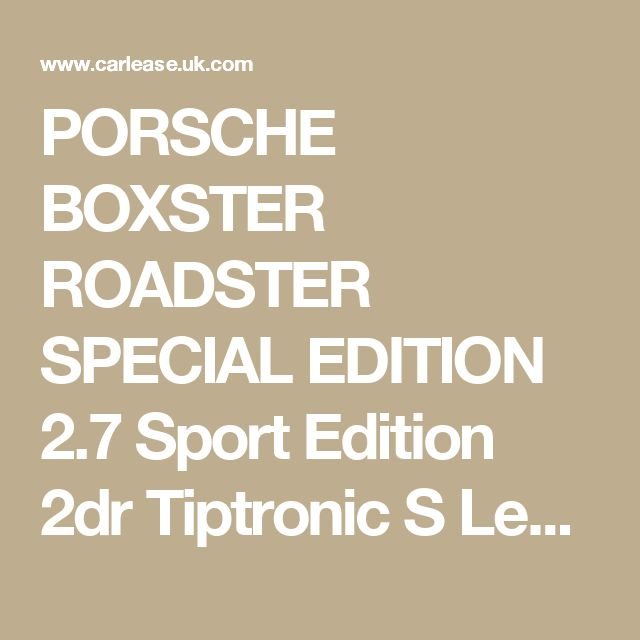 PORSCHE BOXSTER ROADSTER SPECIAL EDITION 2.7 Sport Edition 2dr Tiptronic S Leasing and Contract Hire Deals | Carlease.UK.com