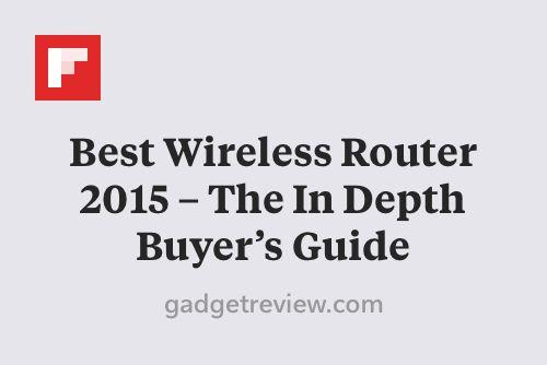 Best Wireless Router 2015 – The In Depth Buyer's Guide http://flip.it/oHPLd