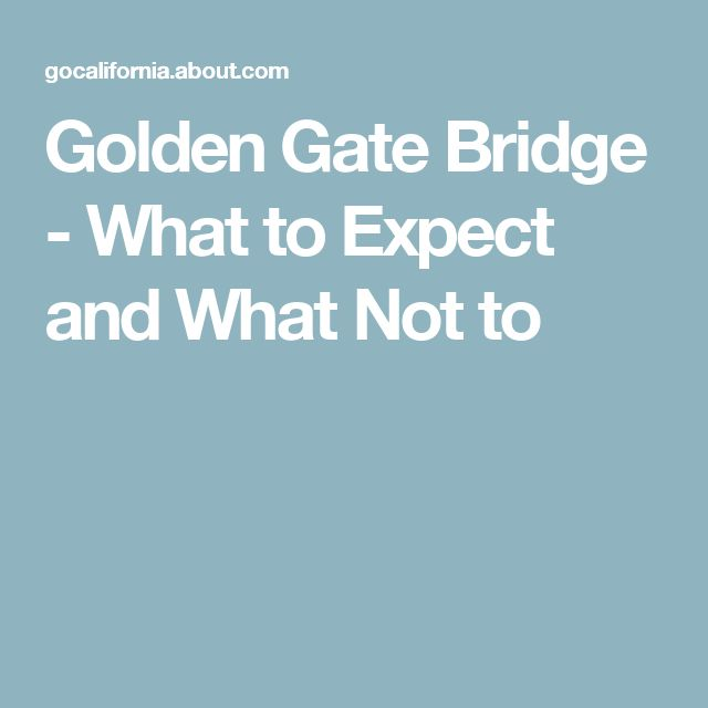 Golden Gate Bridge - What to Expect and What Not to