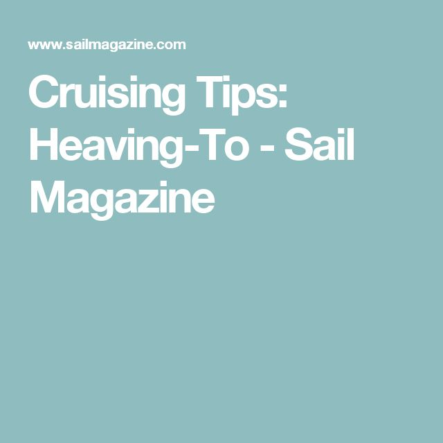 Cruising Tips: Heaving-To - Sail Magazine