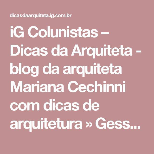 iG Colunistas – Dicas da Arquiteta - blog da arquiteta Mariana Cechinni com dicas de arquitetura » Gesso ou Reboco?
