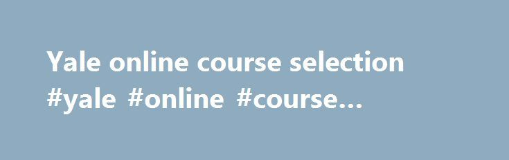 Yale online course selection #yale #online #course #selection http://florida.remmont.com/yale-online-course-selection-yale-online-course-selection/  # Harrison, Robert Description changed to:Advanced Legal Writing (21343). 2 or 3 units. This course will explore the theory and practice of drafting legal memoranda and briefs. Students will have the opportunity to refine analytical as well as writing skills. For two units, students will complete two drafts of a legal memo, and a brief-revision…