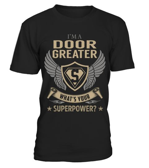 "# Door Greater - Superpower .  Special Offer, not available anywhere else!      Available in a variety of styles and colors      Buy yours now before it is too late!      Secured payment via Visa / Mastercard / Amex / PayPal / iDeal      How to place an order            Choose the model from the drop-down menu      Click on ""Buy it now""      Choose the size and the quantity      Add your delivery address and bank details      And that's it!"