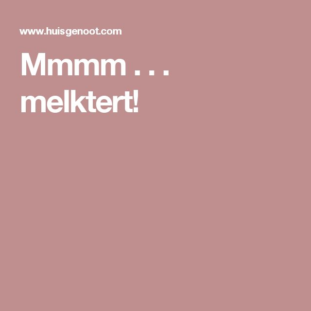 Mmmm . . . melktert!