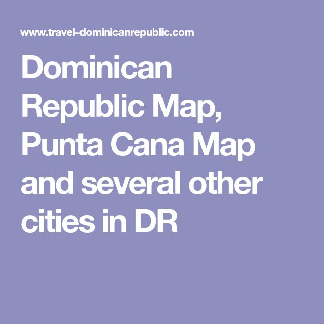 Dominican Republic Map, Punta Cana Map and several other cities in DR