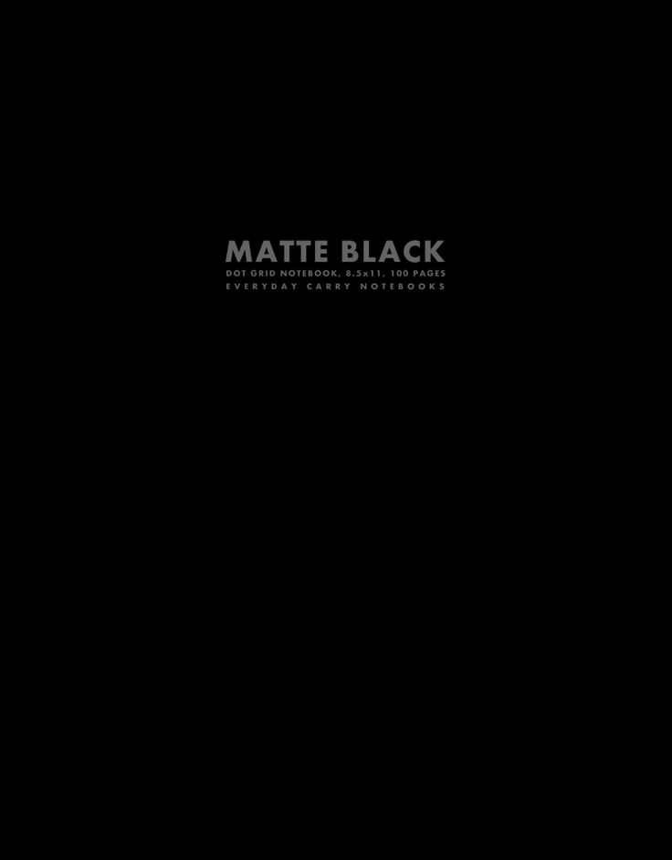 The idea behind Matte Black Dot Grid Notebook, 8.5x11, 100 Pages and EVERYDAY CARRY NOTEBOOKS' Matte Black Collection is as simple as it is true: different callings, vocations, activities and undertak