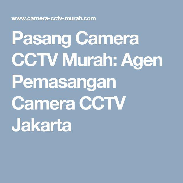 Pasang Camera CCTV Murah: Agen Pemasangan Camera CCTV Jakarta