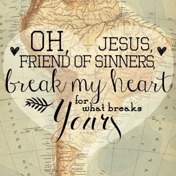 oh, Jesus, Friend of sinners, break my heart for what breaks Yours…Casting crowns lyrics